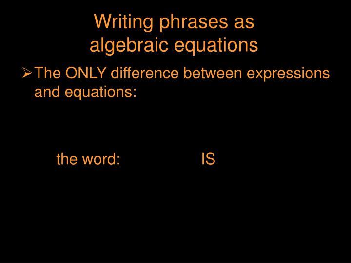 Writing phrases as                   algebraic equations