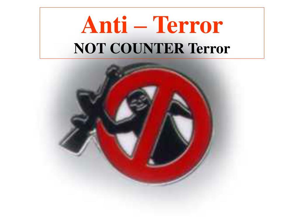Anti – Terror