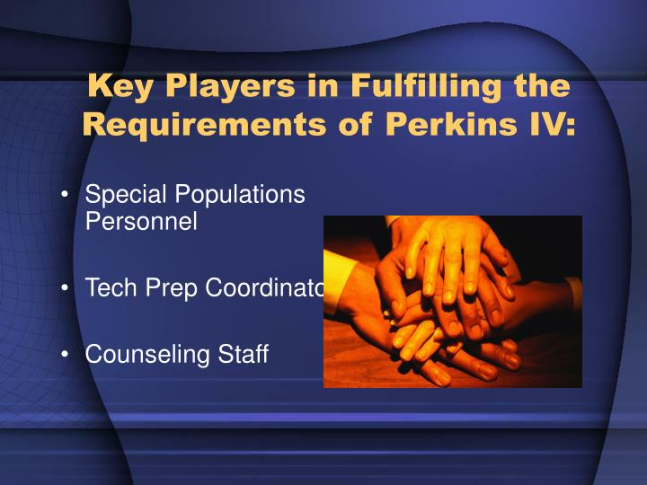 Key Players in Fulfilling the Requirements of Perkins IV: