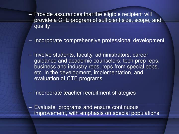 Provide assurances that the eligible recipient will provide a CTE program of sufficient size, scope, and quality