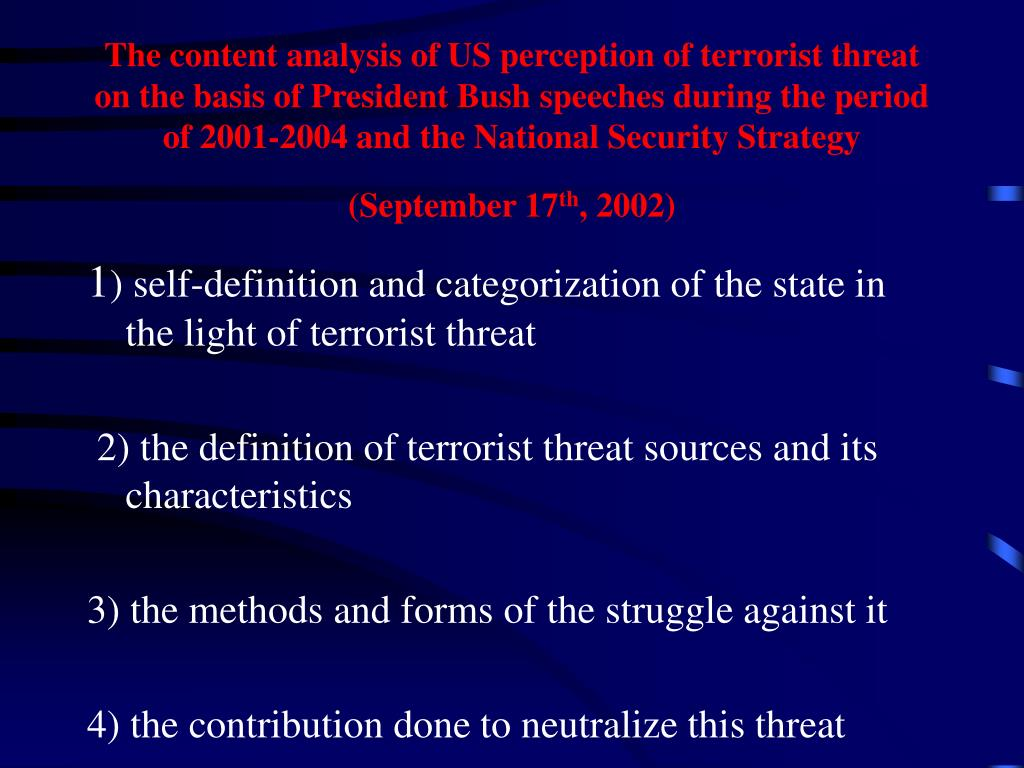 The content analysis of US perception of terrorist threat on the basis of President Bush speeches during the period of 2001-2004 and the National Security Strategy (September 17