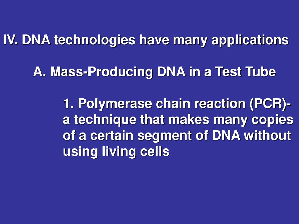 IV. DNA technologies have many applications