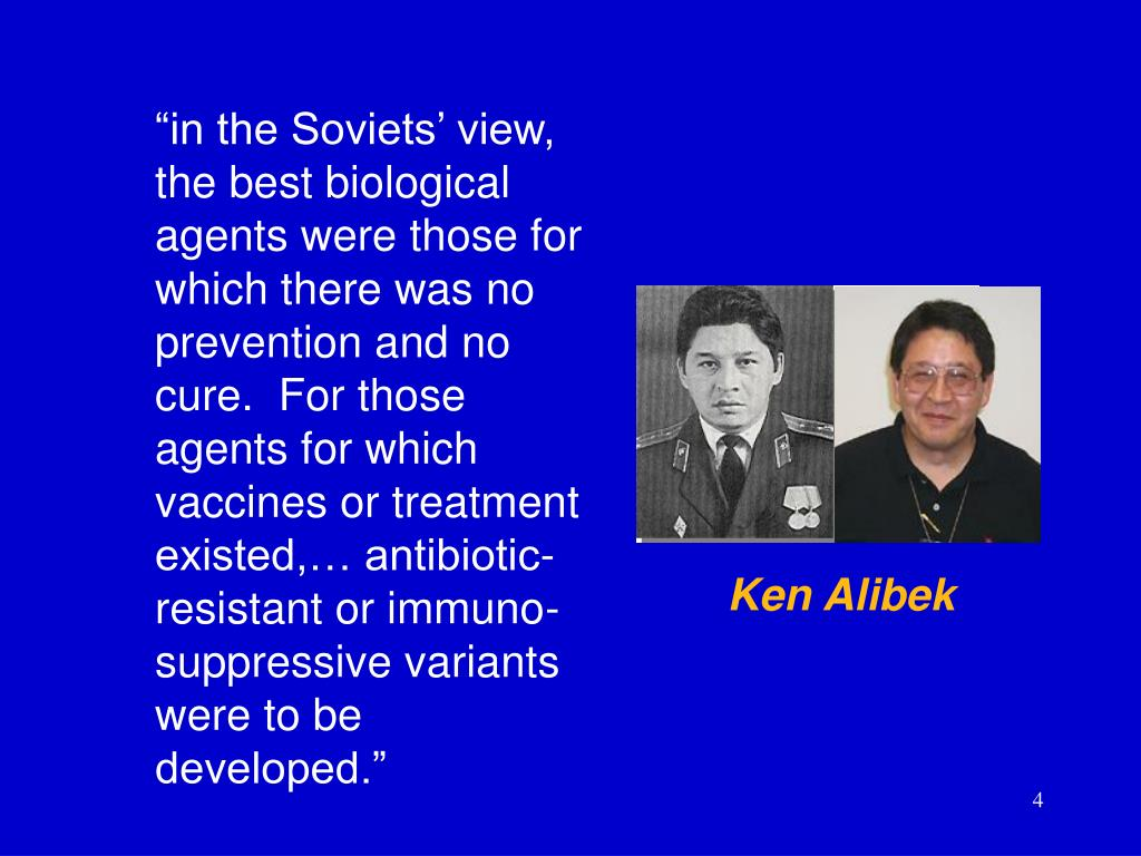 """""""in the Soviets' view, the best biological agents were those for which there was no prevention and no cure.  For those agents for which vaccines or treatment existed,… antibiotic-resistant or immuno-suppressive variants were to be developed."""""""