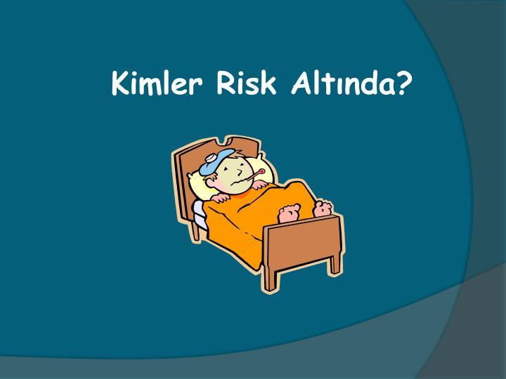 Kimler Risk Altnda?