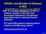 hrqol and burden of disease in ibs gralnek im et al gastroenterology 2000 in press