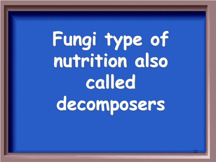 Fungi type of nutrition also called decomposers