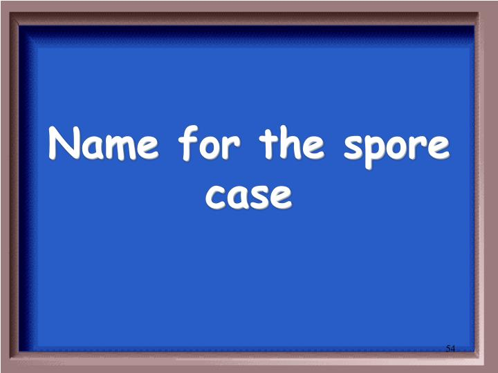 Name for the spore case