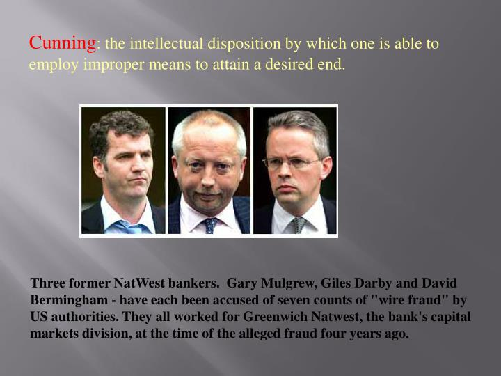 "Three former NatWest bankers.  Gary Mulgrew, Giles Darby and David Bermingham - have each been accused of seven counts of ""wire fraud"" by US authorities. They all worked for Greenwich Natwest, the bank's capital markets division, at the time of the alleged fraud four years ago."
