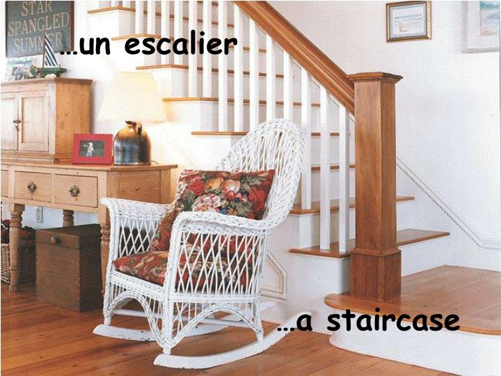 …un escalier