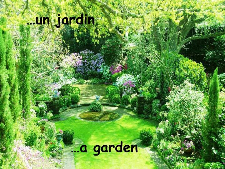 …un jardin