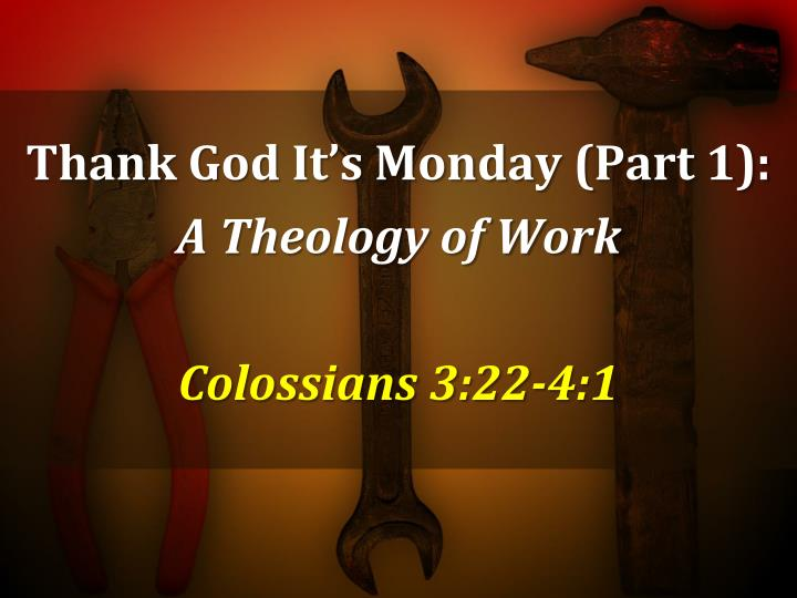 Thank god it s monday part 1 a theology of work colossians 3 22 4 1