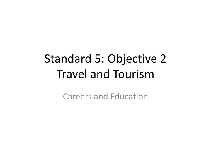 Standard 5 objective 2 travel and tourism