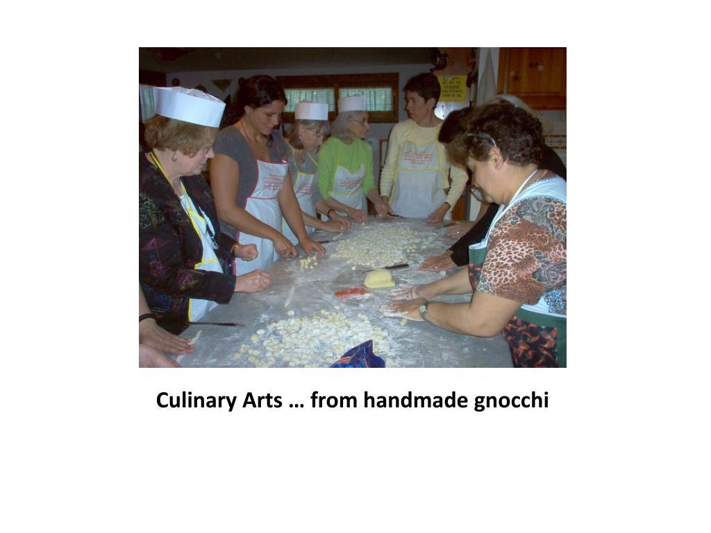 Culinary Arts … from handmade gnocchi