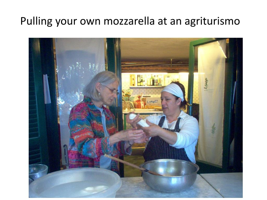 Pulling your own mozzarella at an agriturismo