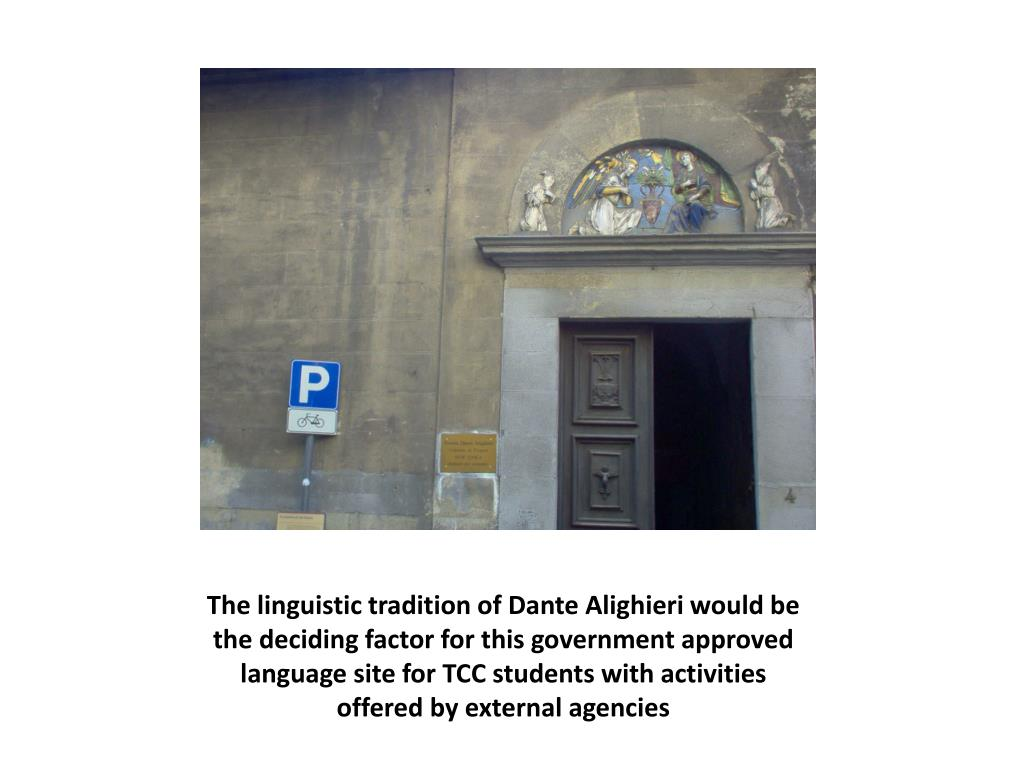 The linguistic tradition of Dante Alighieri would be the deciding factor for this government approved language site for TCC students with activities offered by external agencies