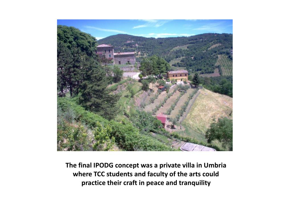 The final IPODG concept was a private villa in Umbria where TCC students and faculty of the arts could practice their craft in peace and tranquility