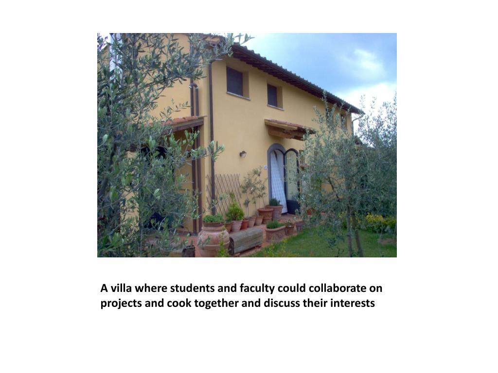 A villa where students and faculty could collaborate on projects and cook together and discuss their interests