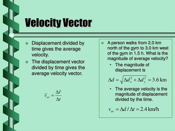 Displacement divided by time gives the average velocity.