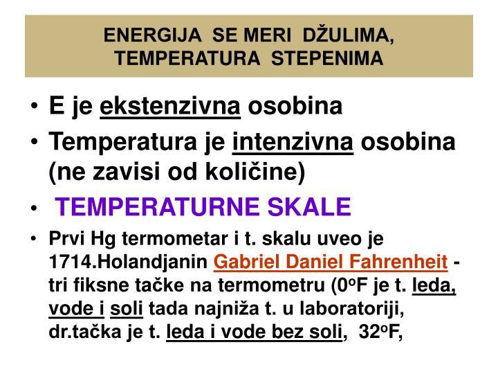 ENERGIJA  SE MERI  DŽULIMA, TEMPERATURA  STEPENIMA