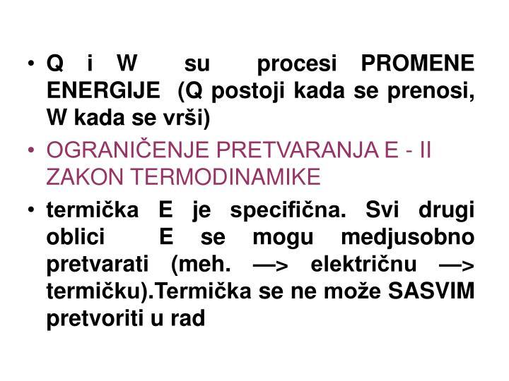 Q i W  su  procesi PROMENE  ENERGIJE  (Q postoji kada se prenosi, W kada se vrši)