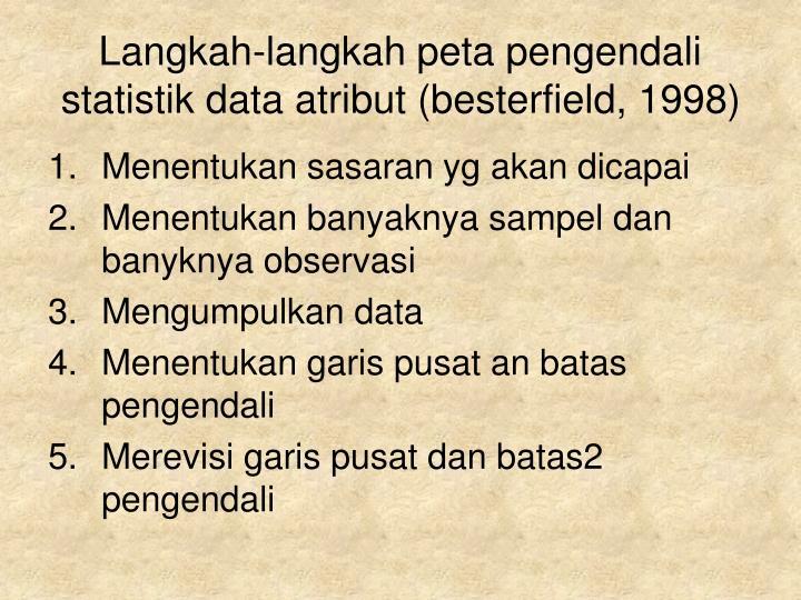 Langkah-langkah peta pengendali statistik data atribut (besterfield, 1998)