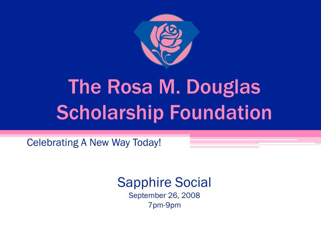 the rosa m douglas scholarship foundation