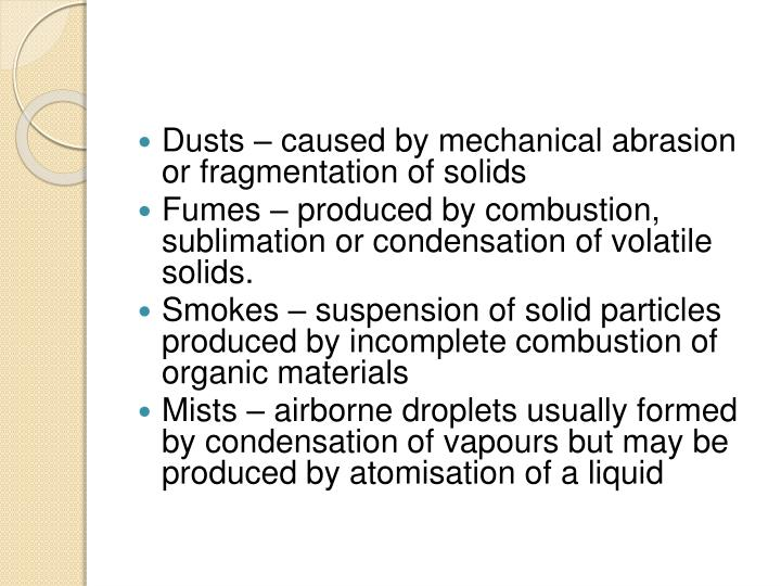 Dusts – caused by mechanical abrasion or fragmentation of solids