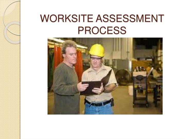 WORKSITE ASSESSMENT PROCESS