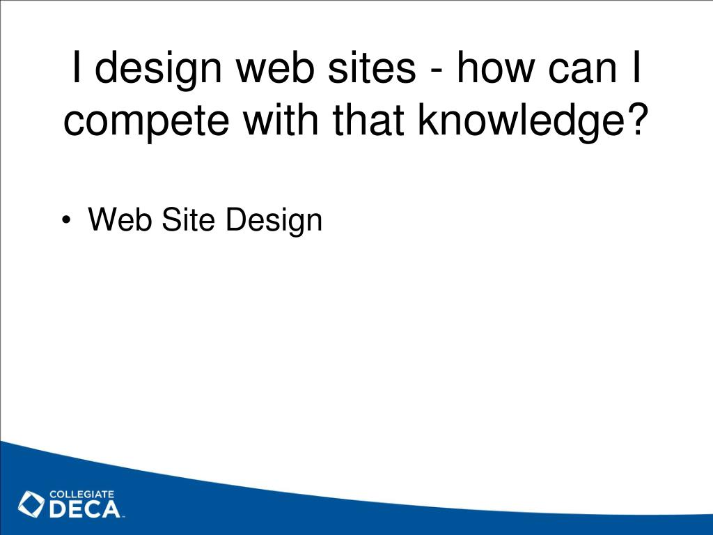 I design web sites - how can I compete with that knowledge?