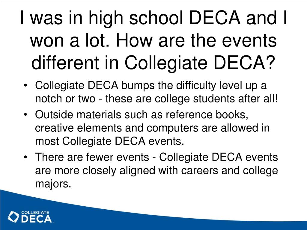 I was in high school DECA and I won a lot. How are the events different in Collegiate DECA?