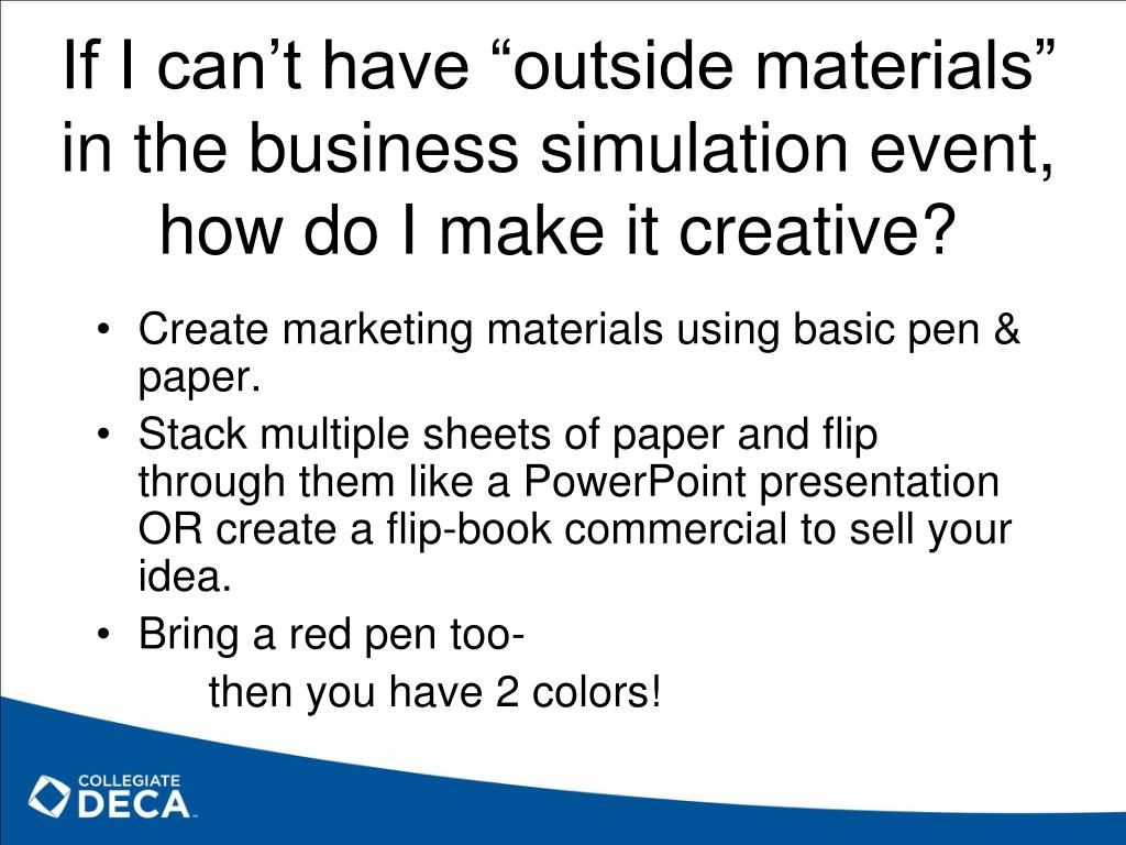 "If I can't have ""outside materials"" in the business simulation event, how do I make it creative?"