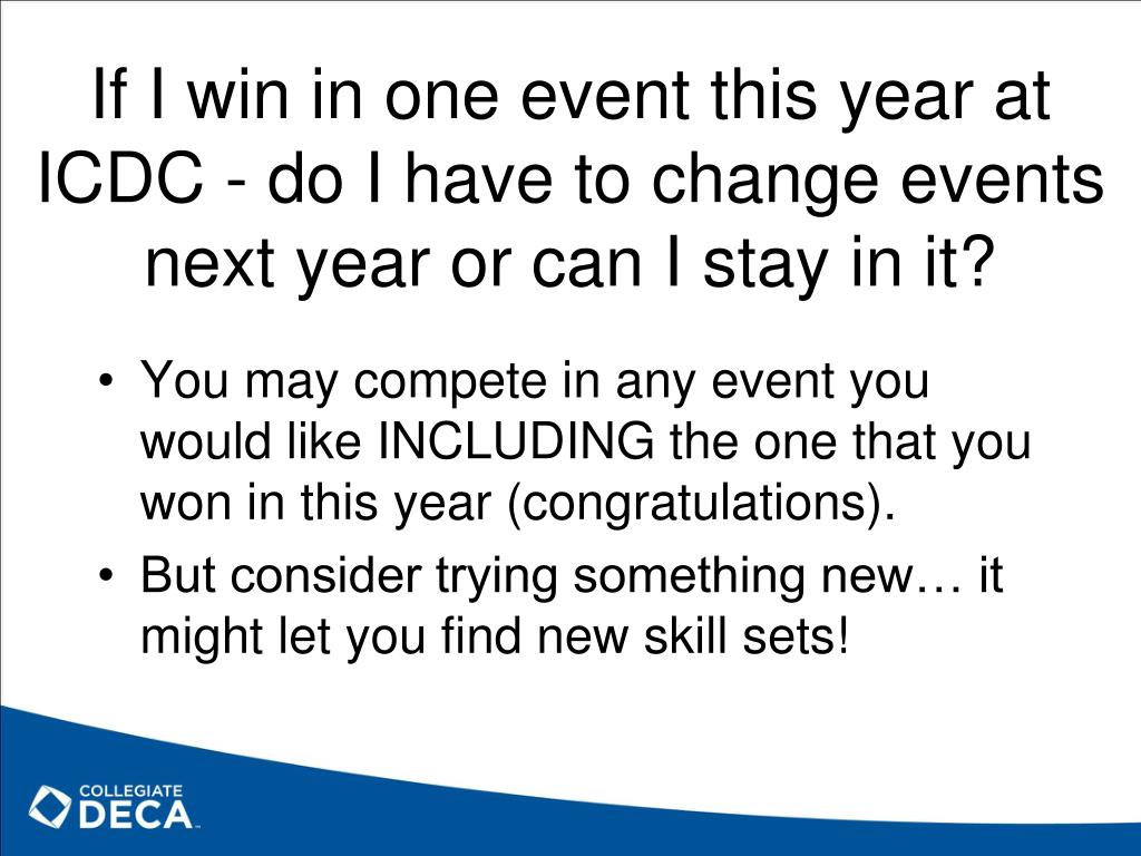 If I win in one event this year at ICDC - do I have to change events next year or can I stay in it?
