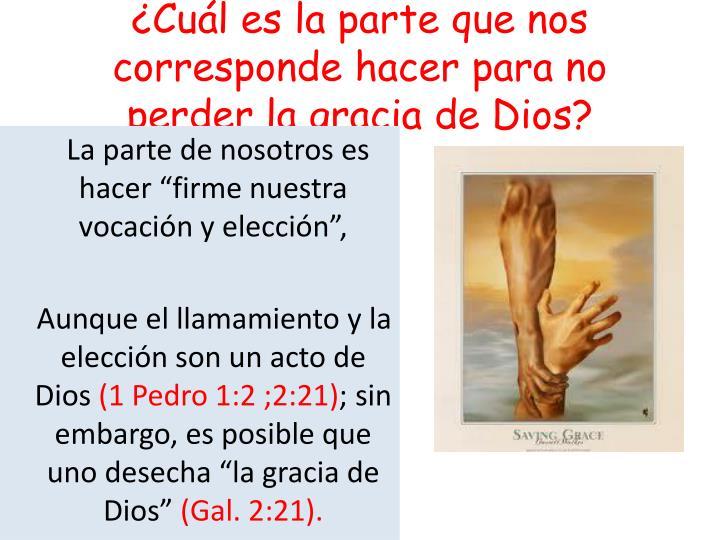 Cul es la parte que nos corresponde hacer para no perder la gracia de Dios?