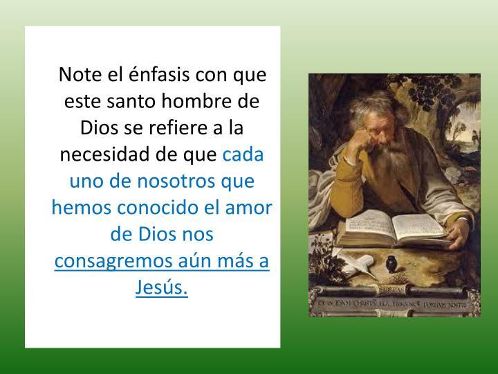 Note el nfasis con que este santo hombre de Dios se refiere a la necesidad de que