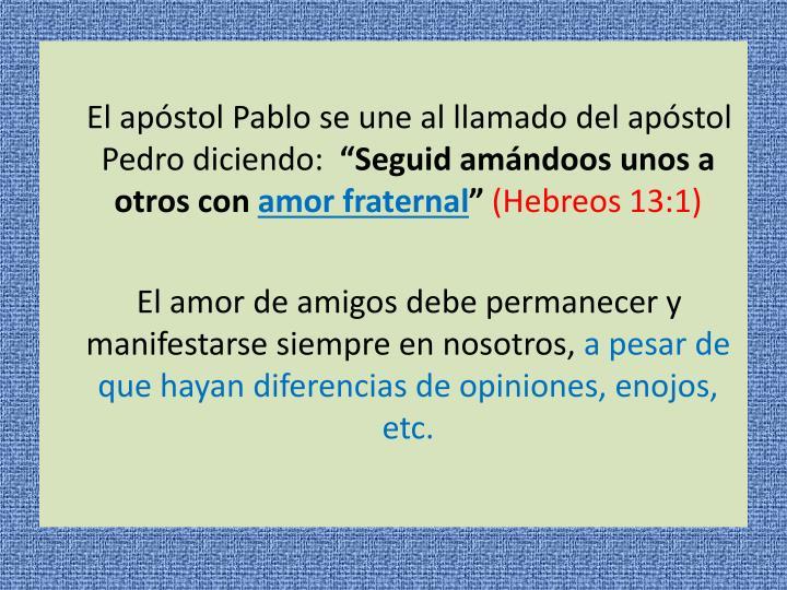 El apstol Pablo se une al llamado del apstol Pedro diciendo: