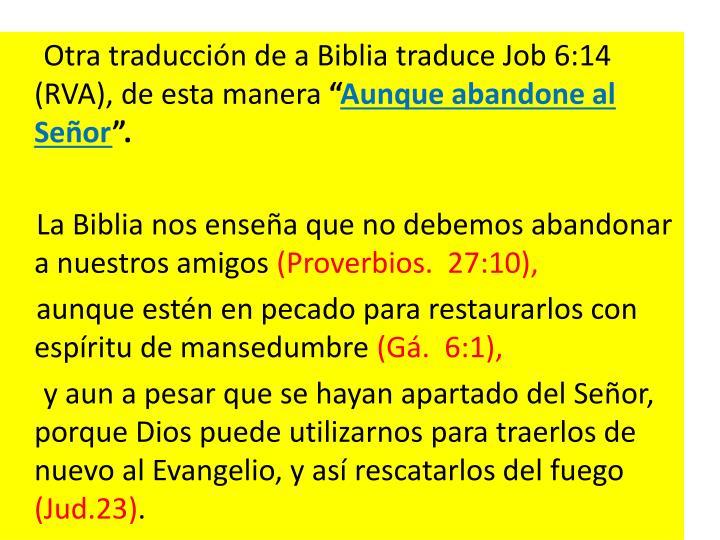 Otra traduccin de a Biblia traduce Job 6:14 (RVA), de esta manera