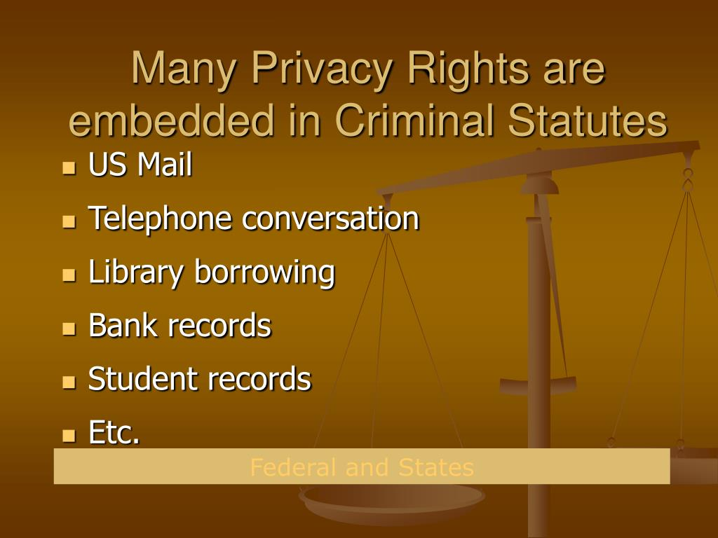 Many Privacy Rights are embedded in Criminal Statutes