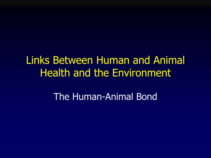 Links Between Human and Animal Health and the Environment