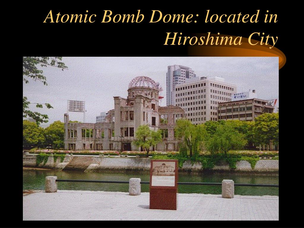 Atomic Bomb Dome: located in Hiroshima City