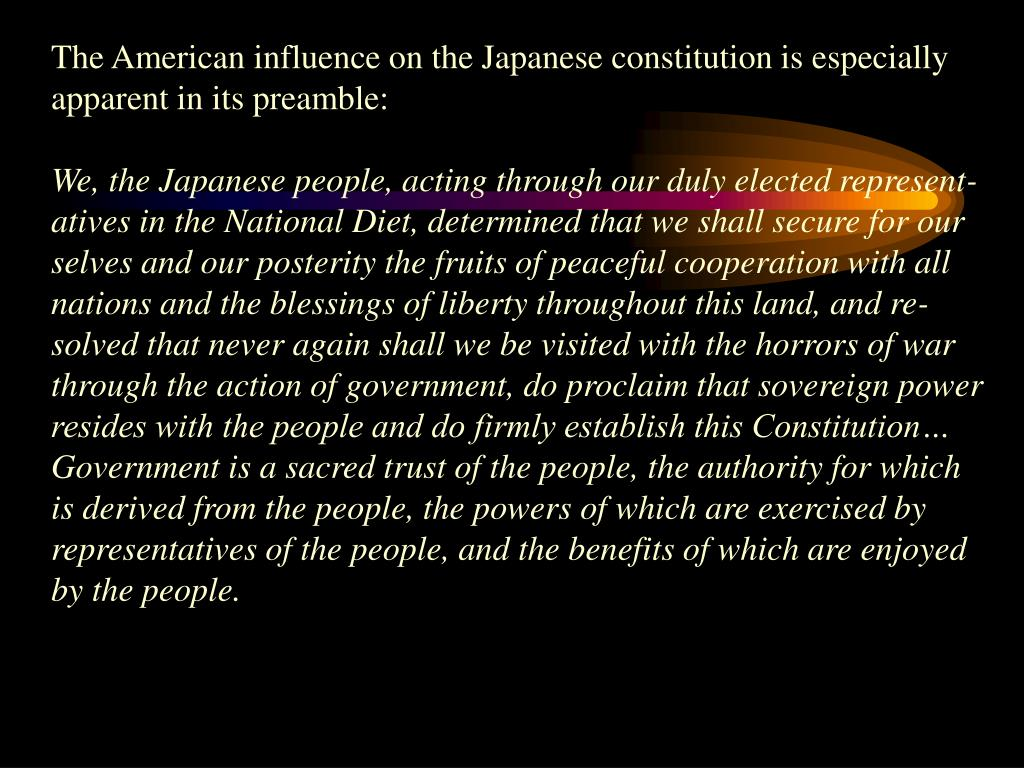 The American influence on the Japanese constitution is especially