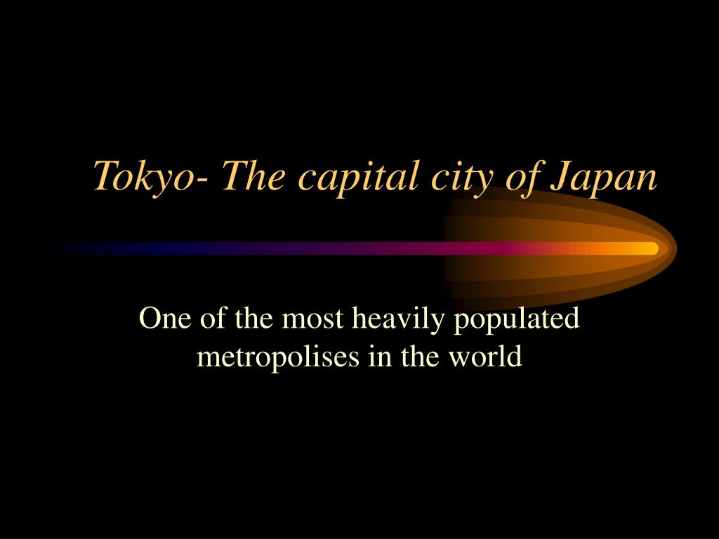 Tokyo- The capital city of Japan