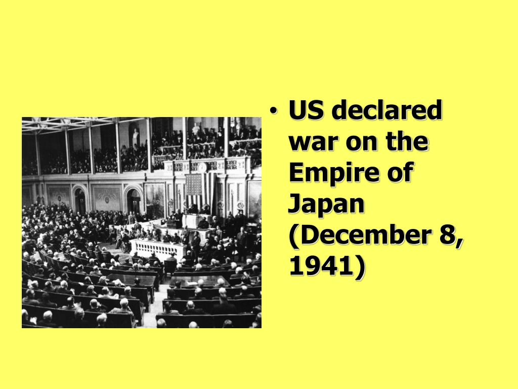 US declared war on the Empire of Japan  (December 8,  1941)