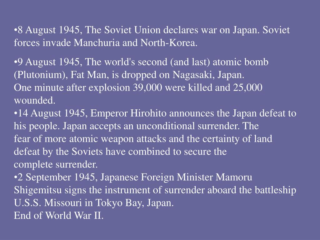 8 August 1945, The Soviet Union declares war on Japan. Soviet forces invade Manchuria and North-Korea.