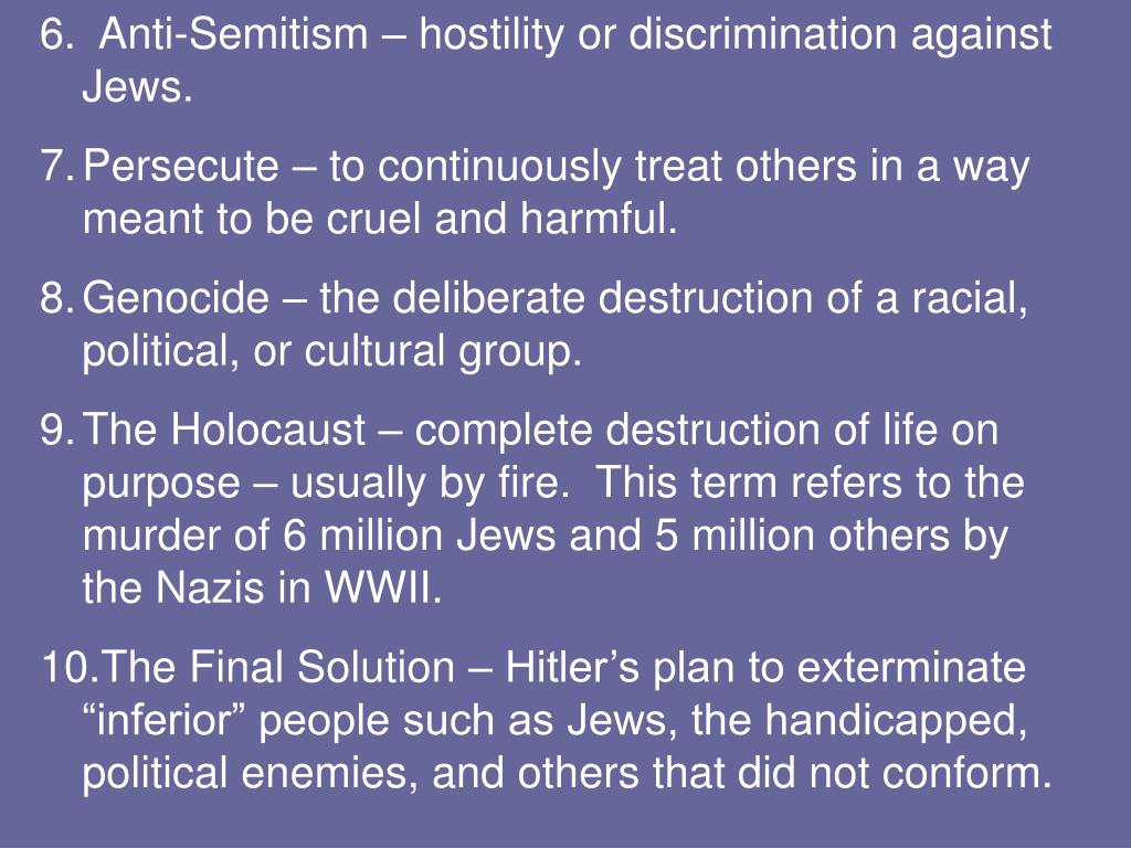 6.  Anti-Semitism – hostility or discrimination against Jews.