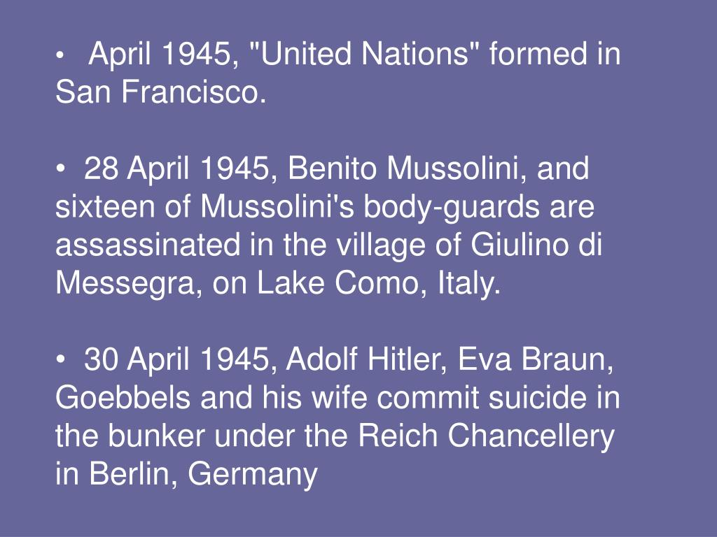 "April 1945, ""United Nations"" formed in San Francisco."