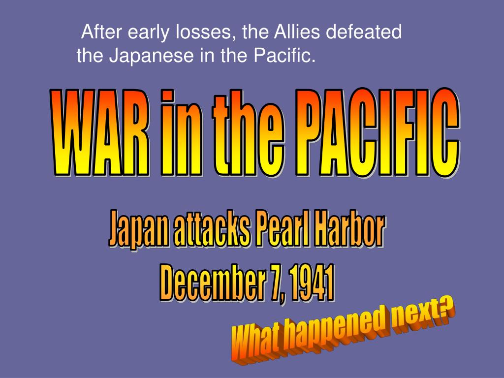 After early losses, the Allies defeated the Japanese in the Pacific.