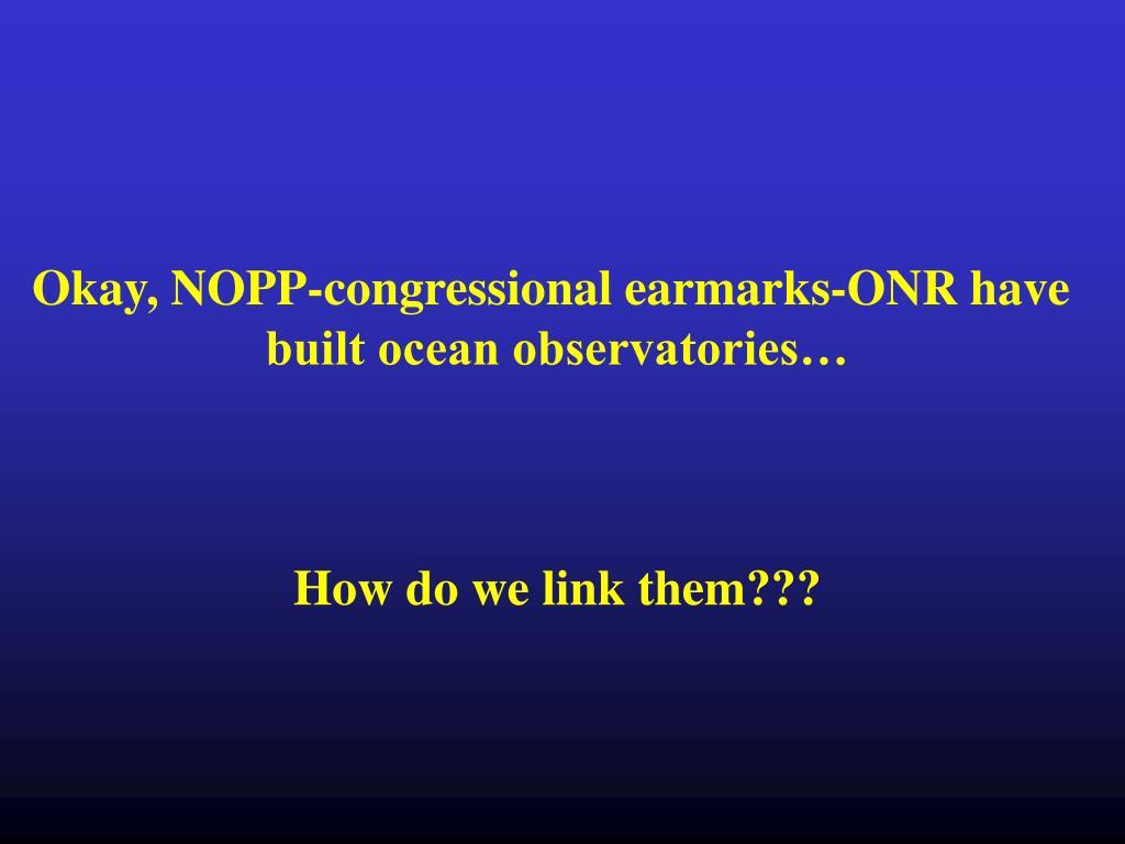 Okay, NOPP-congressional earmarks-ONR have