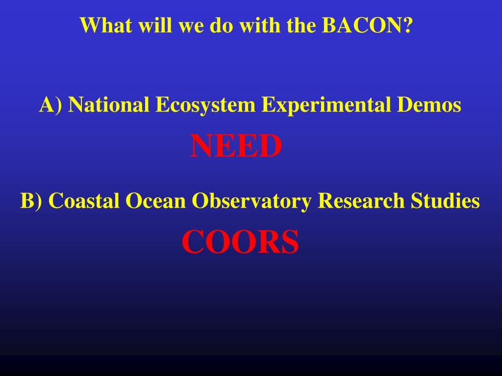 What will we do with the BACON?