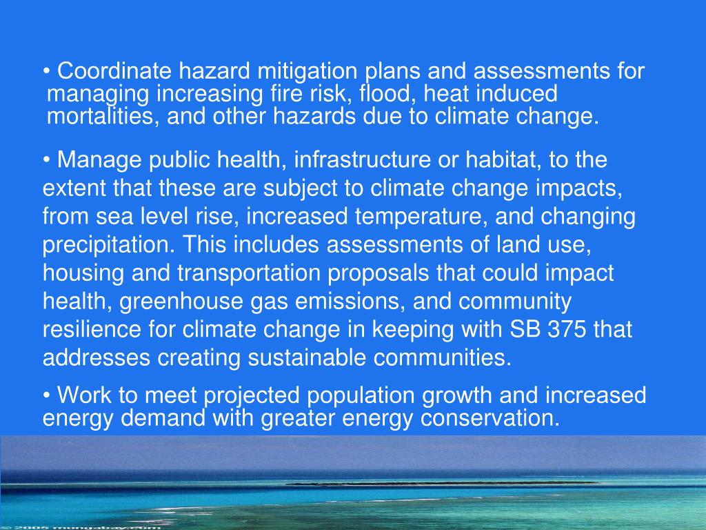 • Coordinate hazard mitigation plans and assessments for managing increasing fire risk, flood, heat induced mortalities, and other hazards due to climate change.