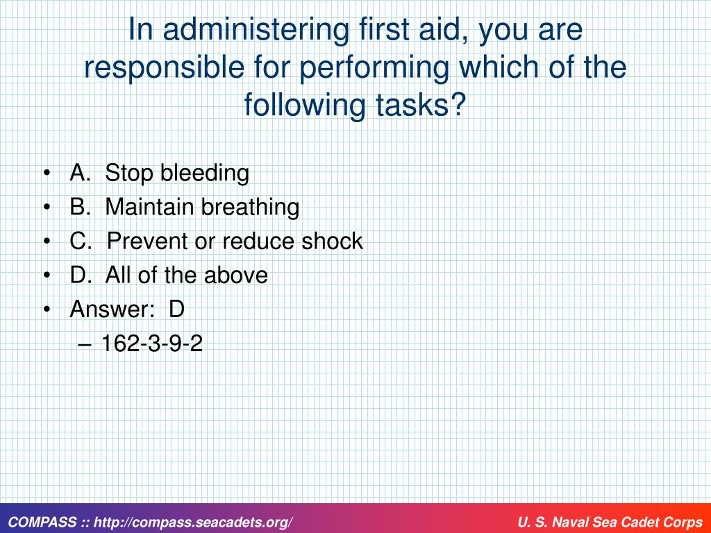 In administering first aid, you are responsible for performing which of the following tasks?